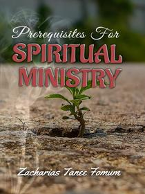 Prerequisites For Spiritual Ministry