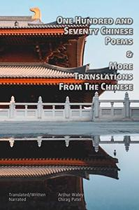 One Hundred and Seventy Chinese Poems | More Translations From The Chinese (illustrated): Classic poetry from 100BC to 1000AD