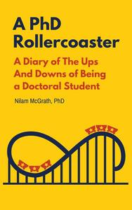 A PhD Rollercoaster: A Diary of The Ups And Downs of Being a Doctoral Student