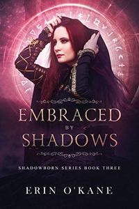Embraced by Shadows: Shadowborn Series, Book Three