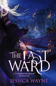 The Last Ward: A Cambrexian Realm Prequel Novelette