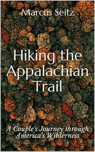 Hiking the Appalachian Trail: A Couple's Journey through America's Wilderness