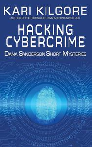 Hacking Cybercime: Dana Sanderson Short Mysteries