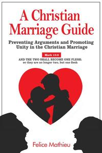 A Christian Marriage Guide: Preventing Arguments and Promoting Unity in the Christian Marriage