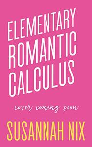 Elementary Romantic Calculus: An Opposites Attract Small Town Romance