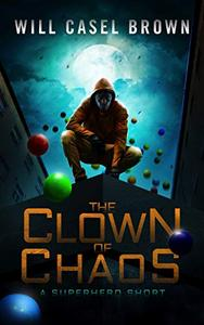 The Clown of Chaos: A Superhero Short