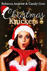 Christmas Knickers: A Happy Ever After Christmas Romance