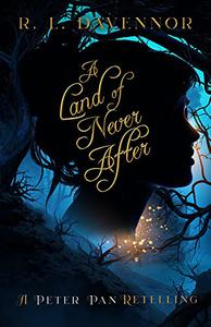 A Land of Never After: A Peter Pan Retelling