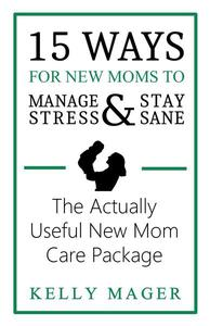 15 Ways For New Moms To Manage Stress And Stay Sane: The Actually Useful New Mom Care Package