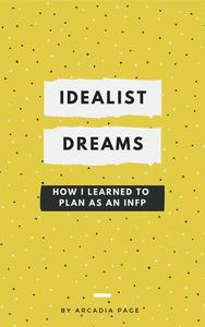 Idealist Dreams: How I Learned to Plan as an INFP