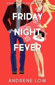 Friday Night Fever: An edgy, laugh out loud romantic comedy