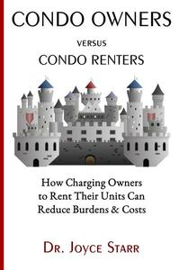 Condo Owners Versus Condo Renters: How Charging Owners to Rent Their Units Can Reduce Burdens & Costs - When Renters Rule the Roost