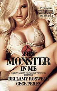 The Monster In Me: Servite Academy For Troubled Teens Book Three