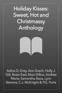 Holiday Kisses: Sweet, Hot and Christmassy Anthology