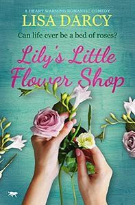 Lily's Little Flower Shop: a heart warming romantic comedy