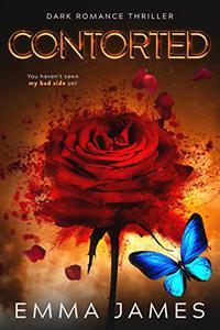 Contorted: A Dark Thriller Romance: Twisted, Unpredictable, and Suspenseful