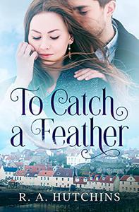 To Catch A Feather: A heartfelt contemporary romance set in Scotland - Found in Fife Book One