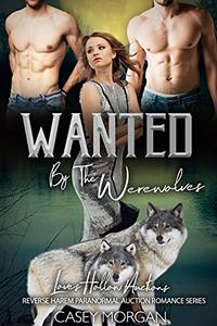 Wanted by the Werewolves: Love's Hollow Auctions Reverse Harem Paranormal Romance Collection