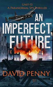 An Imperfect Future: A WWII Paranormal Spy Thriller