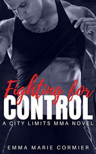 Fighting For Control: An MMA Fighter Romance