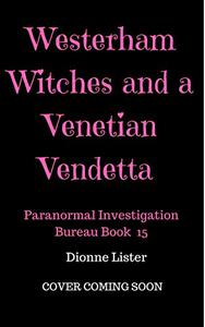 Westerham Witches and a Venetian Vendetta: Paranormal Investigation Bureau Cozy Mystery Series Book 15