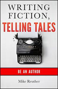 Writing Fiction,Telling Tales: Be an Author