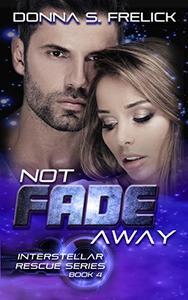 Not Fade Away: Interstellar Rescue Series Book 4