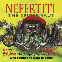 Nefertiti, the Spidernaut   2017 NSTA CBC Outstanding Science Trade Book: The Jumping Spider Who Learned to Hunt in Space