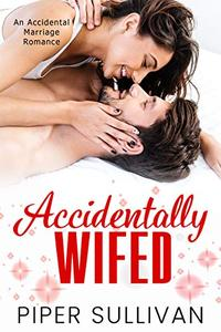 Accidentally Wifed: An Accidental Marriage Romance