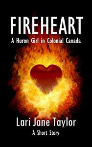 Fireheart: A Huron Girl in Colonial Canada