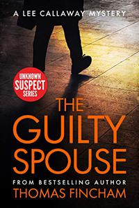 The Guilty Spouse: A Private Investigator Mystery Series of Crime and Suspense, Lee Callaway