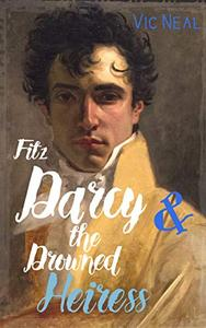 Fitz Darcy and the Drowned Heiress - A Pride and Prejudice Continuation