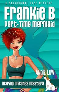 Frankie B: Part-Time Mermaid: A paranormal cozy mystery