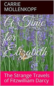 A Time for Elizabeth: The Strange Travels of Fitzwilliam Darcy