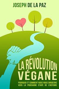 La Révolution Végane : Pourquoi et comment nous nous dirigeons vers la prochaine étape de l'Histoire