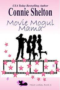 Movie Mogul Mama: Heist Ladies, Book 3