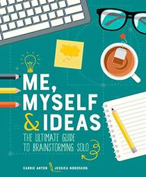 Me, Myself & Ideas: The Ultimate Guide to Brainstorming Solo