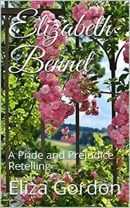Elizabeth Bennet: A Pride and Prejudice Retelling