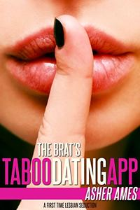 The Brat's Taboo Dating App: A First Time Lesbian Seduction