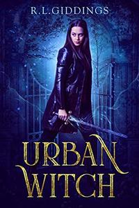 Urban Witch: a post academy action adventure fantasy
