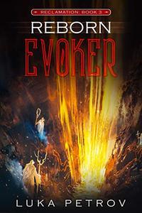 Reborn: Evoker: A LitRPG Adventure