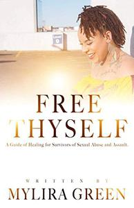 Free Thyself: A Guide of Healing for Survivors of Sexual Abuse and Assault