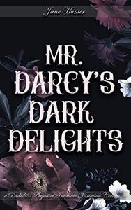 Mr. Darcy's Dark Delights: A Pride and Prejudice Sensual Intimate Collection