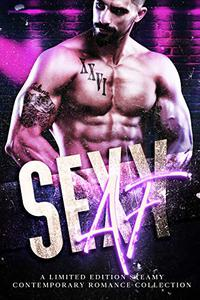 Sexy AF: A Limited Edition Steamy Contemporary Romance Collection