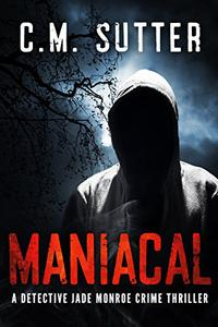 Maniacal: A Chilling Serial Killer Thriller