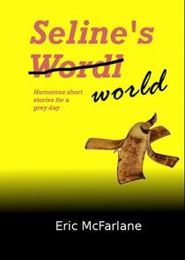 Seline's World Humorous short stories for a grey day