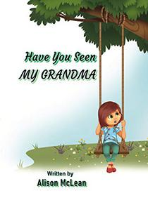Have You Seen My Grandma: A heartwarming story about love and loss to that helps children (and adults too!) work through the grief of losing someone or something they love. Ages 3-6.