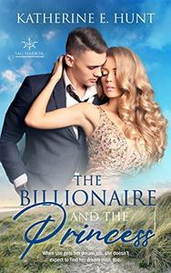 The Billionaire and the Princess: A Royal Romance