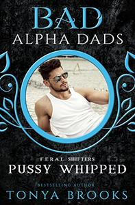 Pussy Whipped: Bad Alpha Dads