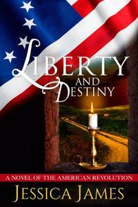Liberty and Destiny: A Clean Novella of the American Revolution